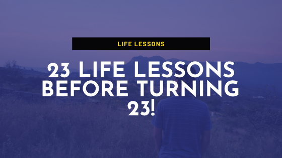 23 Life Lessons before turning 23!