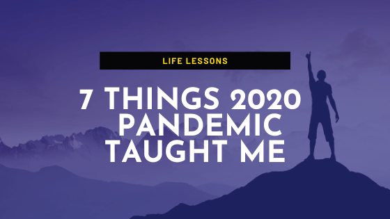 7 Things 2020 Co-Vid Pandemic Taught me